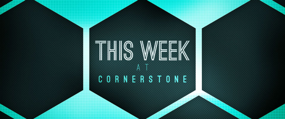 This Week at Cornerstone!